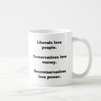 Liberals love people.Conservatives love money. Coffee Mug
