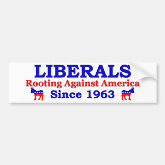 Liberals: Rooting Against America Since 1963 Bumper Sticker
