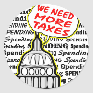 Liberals Say More Taxes More Spending Classic Round Sticker
