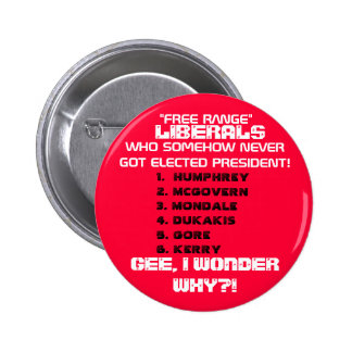 LIBERALS SOMEHOW NEVER GOT ELECTED PRESIDENT.. 2 INCH ROUND BUTTON