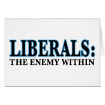 Liberals - The Enemy Within Greeting Card