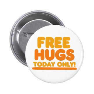 Libere los abrazos hoy solamente pin redondo de 2 pulgadas
