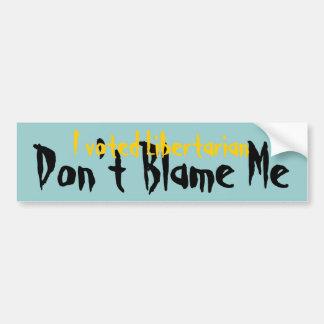 Libertarian - Don't Blame Me Bumper Sticker