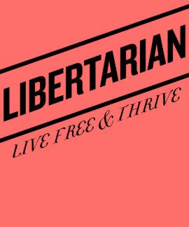 Libertarian Live Free & Thrive T-shirts