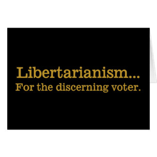 Libertarianism, the choice of the discerning voter card