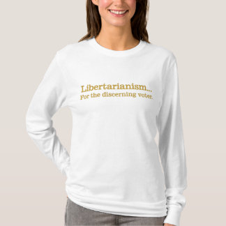 Libertarianism, the choice of the discerning voter T-Shirt