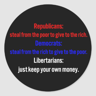 Libertarians say keep your money 1 classic round sticker