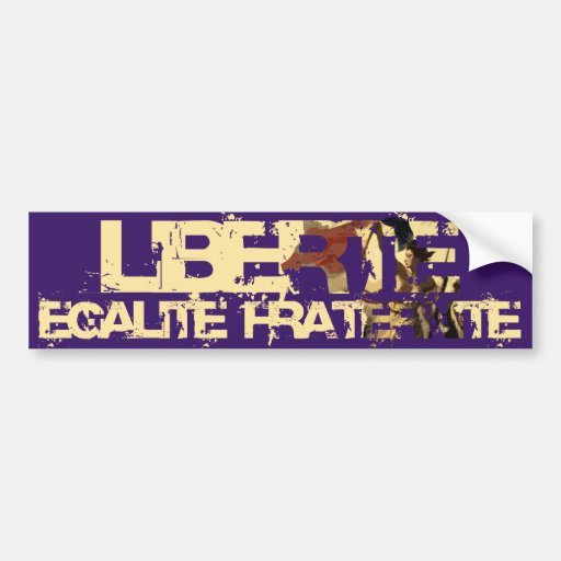 LIberte Egalite Fraternite! French Revolution ! Bumper Stickers