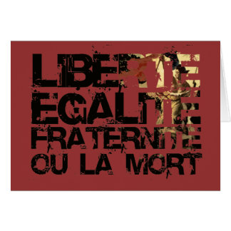 LIberte Egalite Fraternite!  French Revolution ! Card