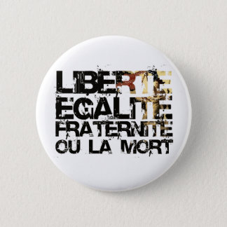 LIberte Egalite Fraternite!  French Revolution ! Pinback Button