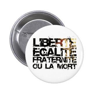 LIberte Egalite Fraternite!  French Revolution ! Pinback Button