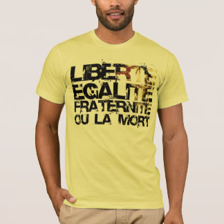 Liberte Egalite Fraternite:  French Revolution T-Shirt