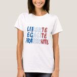 Liberte Egalite Fraternite Products T-Shirt