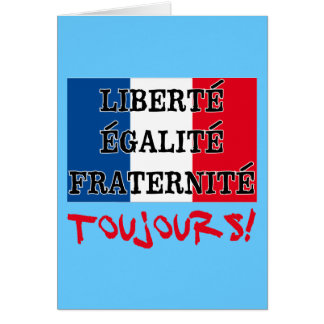 Liberte Egalite Fraternite Toujours Greeting Card