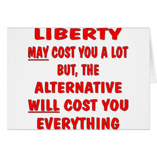 Liberty May Cost Lot But The Alternative Cost Card