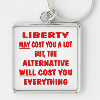 Liberty May Cost Lot But The Alternative Cost Silver-Colored Square Keychain
