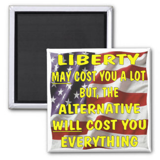Liberty May Cost You A Lot But The Alternative 2 Inch Square Magnet