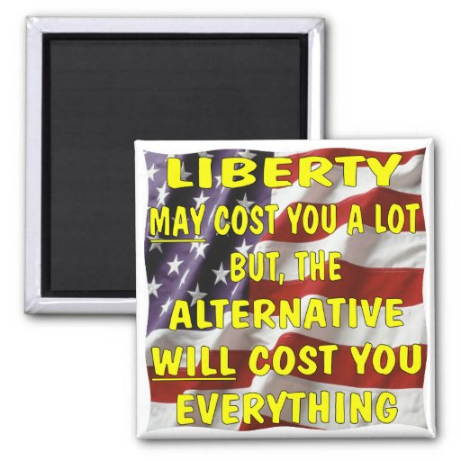 Liberty May Cost You A Lot But The Alternative Fridge Magnet