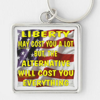 Liberty May Cost You A Lot But The Alternative Silver-Colored Square Keychain
