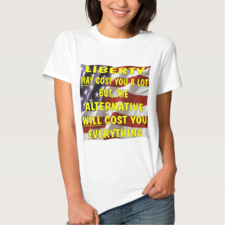Liberty May Cost You A Lot But The Alternative T-Shirt
