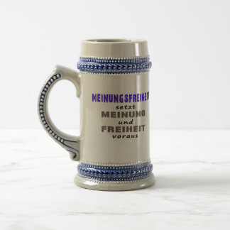 Liberty of opinion presupposes beer stein