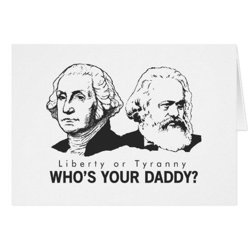 Liberty or Tyranny Who's Your Daddy? Greeting Card