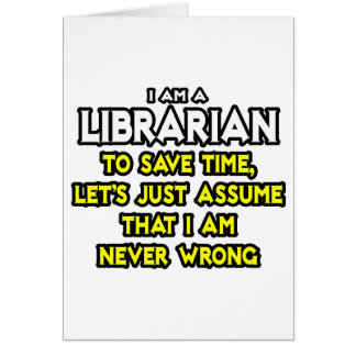 Librarian Assume I Am Never Wrong Greeting Card