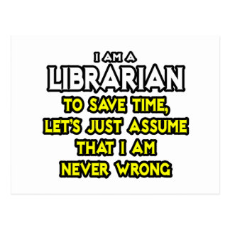 Librarian...Assume I Am Never Wrong Post Cards