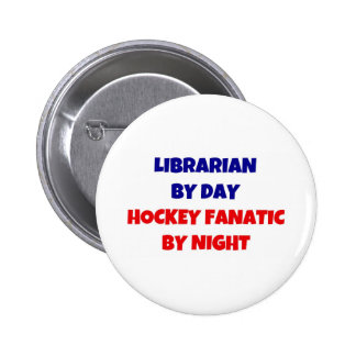 Librarian by Day Hockey Fanatic by Night Button