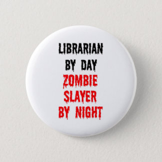 Librarian By Day Zombie Slayer By Night Pinback Button