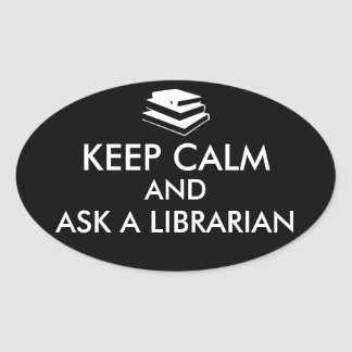 Librarian Gifts Keep Calm Ask a Librarian Custom Oval Sticker