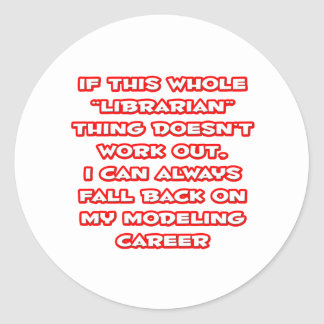 Librarian Humor ... Modeling Career Round Sticker