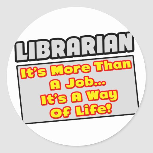 Librarian...More Than Job, Way of Life Stickers