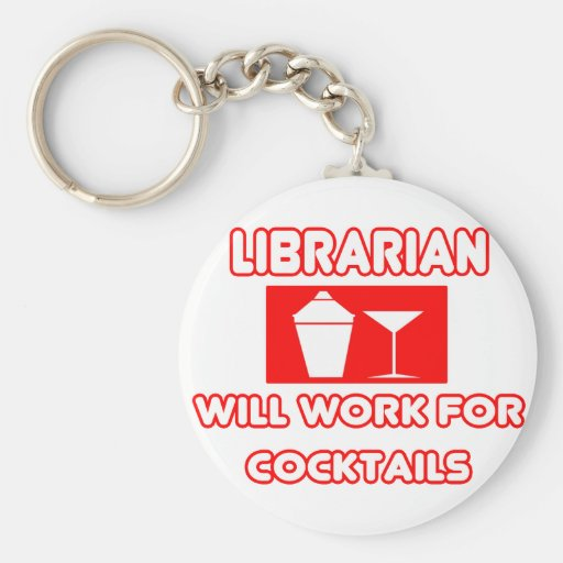 Librarian...Will Work For Cocktails Key Chain