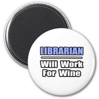 Librarian...Will Work For Wine 2 Inch Round Magnet