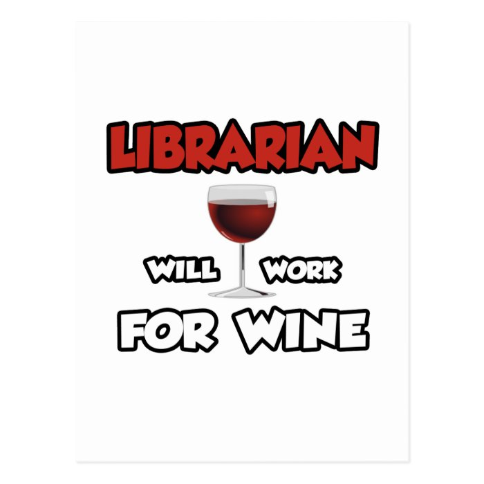 Librarian ... Will Work For Wine Postcard