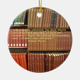 Librarians are Subversive Quote by Michael Moore Ceramic Ornament