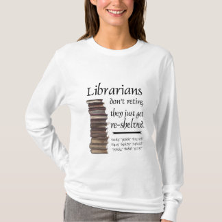Librarians don't retire... T-Shirt