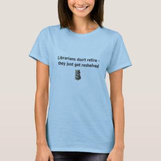 Librarians don't retire... T-Shirt