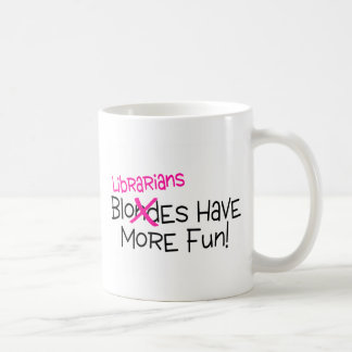 Librarians Have More Fun Mugs