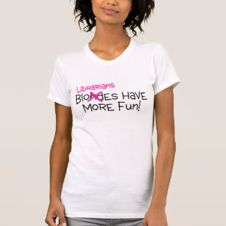 Librarians Have More Fun Tee Shirts