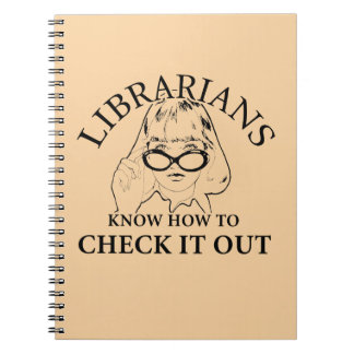 LIBRARIANS KNOW HOW TO CHECK IT OUT NOTEBOOK