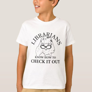 LIBRARIANS KNOW HOW TO CHECK IT OUT T-Shirt
