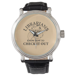 LIBRARIANS KNOW HOW TO CHECK IT OUT WRISTWATCHES