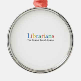 Librarians The Original Search Engine Round Metal Christmas Ornament