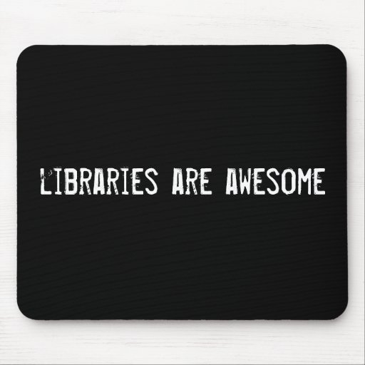 libraries are awesome mouse mat