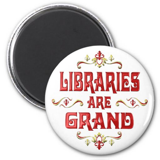 Libraries are Grand Refrigerator Magnet