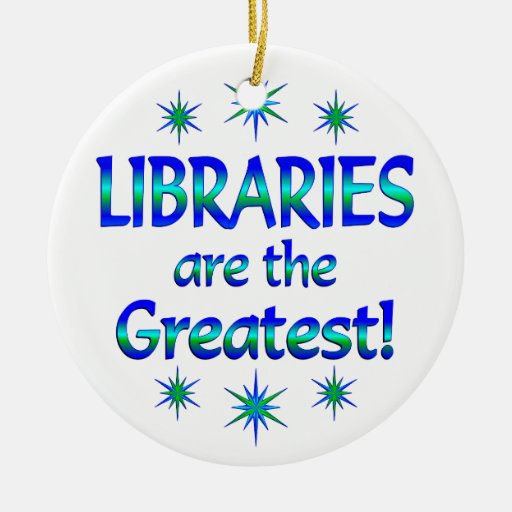 Libraries are the Greatest Ornaments