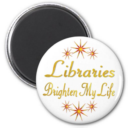 Libraries Brighten My Life Magnets
