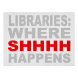 Libraries Where SHHH Happens Wall Art Poster